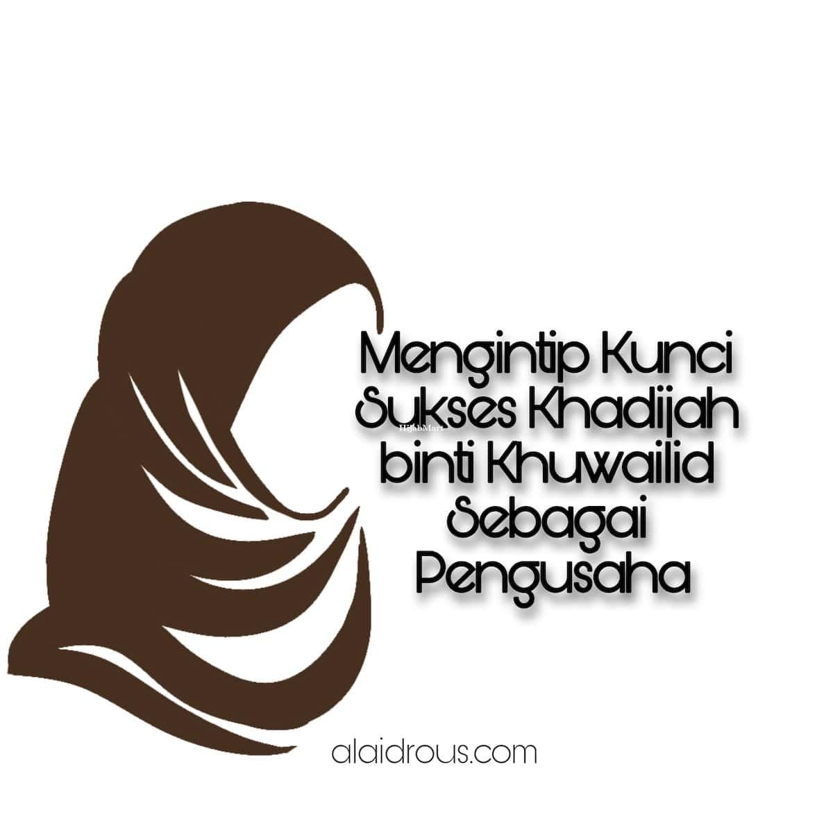 Mengintip Kunci Sukses Khadijah binti Kh,..